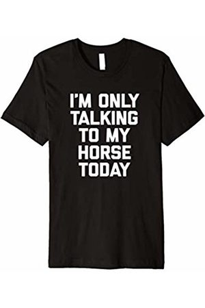 NoiseBotLLC I'm Only Talking To My Horse Today T-Shirt funny saying cute