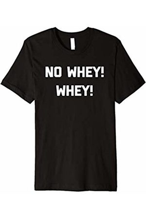 NoiseBot No Whey! Whey! T-Shirt funny saying gym workout fitness cool