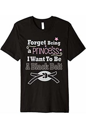 Black Belt Princess T-Shirt and Gift Shoppe Forget Being a Princess I Want to Be a Belt Shirt