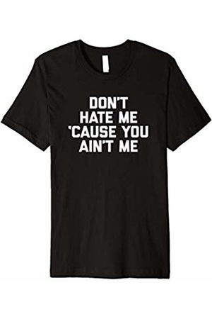 NoiseBot Don't Hate Me 'Cause You Ain't Me T-Shirt funny saying humor