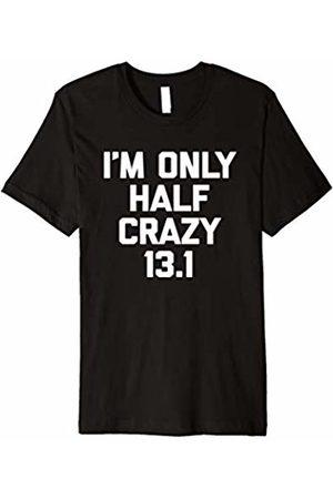 NoiseBot Funny Running Shirt: I'm Only Half Crazy 13.1 T-Shirt funny