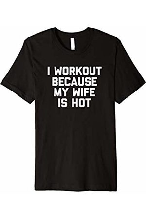 NoiseBot Funny Gym Shirt: I Workout Because My Wife Is Hot Tshirt fun