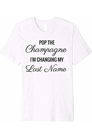 Funny Bridal T-Shirts Store Pop the Champagne I'm Changing My Last Name Shirt Black Text