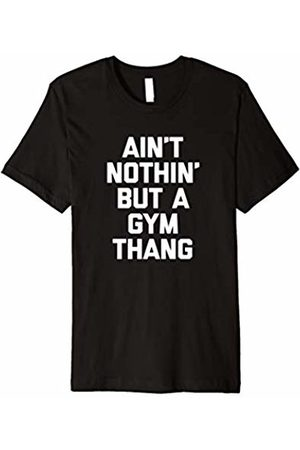 NoiseBot Ain't Nothin' But A Gym Thang T-Shirt funny saying sarcastic