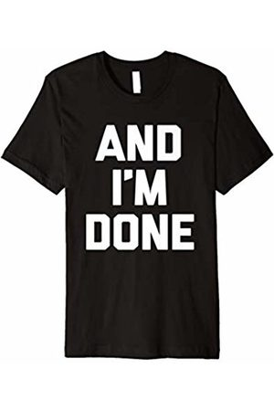 07f3fca70 NoiseBotLLC And I'm Done T-Shirt funny saying sarcastic novelty humor