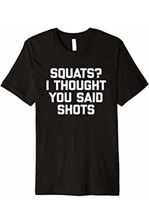 NoiseBot Squats? I Thought You Said Shots T-Shirt funny saying gym