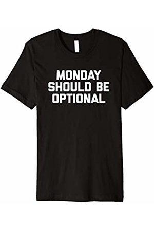 NoiseBot Monday Should Be Optional T-Shirt funny saying sarcastic tee