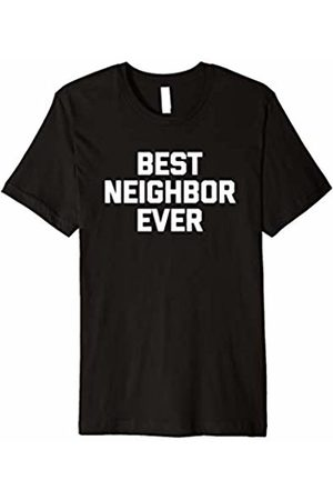 NoiseBot Best Neighbor Ever T-Shirt funny saying sarcastic novelty