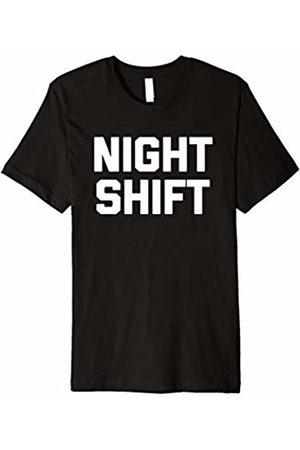 NoiseBot Night Shift T-Shirt funny saying sarcastic novelty humor tee