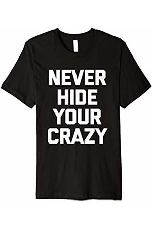 NoiseBot Never Hide Your Crazy T-Shirt funny saying sarcastic novelty