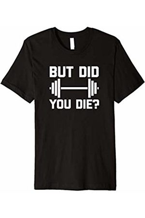 NoiseBot Funny Gym Shirt: But Did You Die? T-Shirt funny workout tee