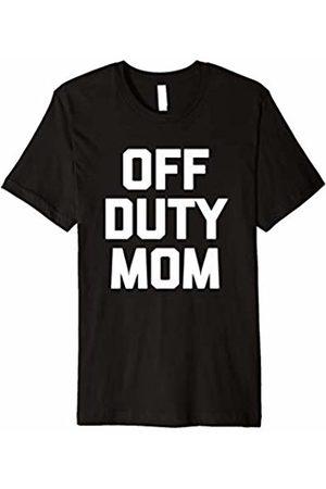 NoiseBot Off Duty Mom T-Shirt funny saying sarcastic novelty humor