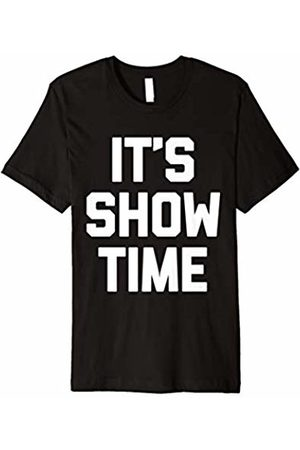 NoiseBot It's Show Time T-Shirt funny saying sarcastic novelty humor