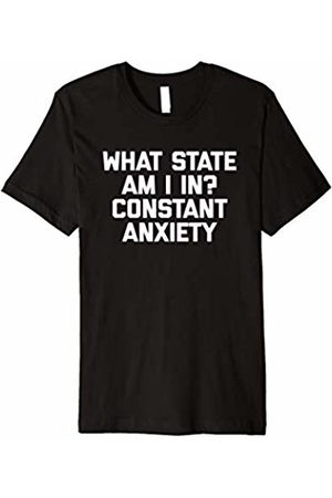 NoiseBot What State Am I In? Constant Anxiety T-Shirt funny saying