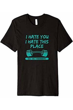 I Hate You This Place See You Tomorrow Shirt I Hate You This Place See You Tomorrow Workout T-shirt