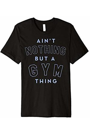 Workout T-Shirt Ain't Nothing But A Gym Thing Premium T-Shirt