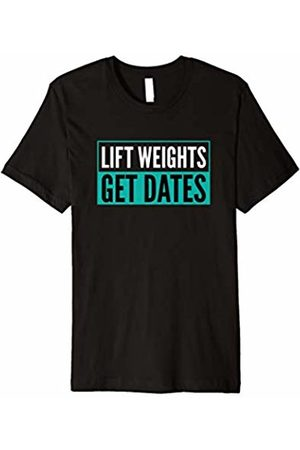 Lift Weights Get Dates Shirt Lift Weights Get Dates Tshirt Workout Tee