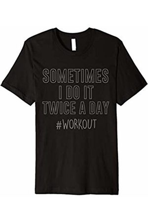 Sometimes I Do It Twice A Day Shirt Sometimes I Do It Twice A Day T-Shirt Workout Tee