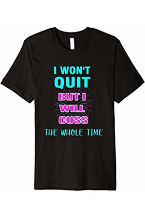 Workout Funny Fitness Shirt I Won't Quit I Will Cuss Novelty