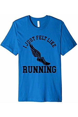 I just felt like running T Shirt Gym Gift Tee's I just felt like running T Shirt Gym