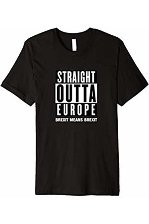 Brexit Europe Political T Shirt Straight Outta Europe Brexit means Brexit Gift T Shirt