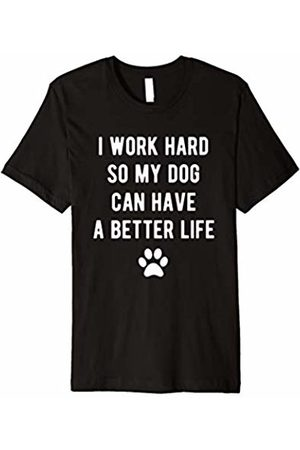 Goodtogotees I work hard so my dog can have a better life t-shirt
