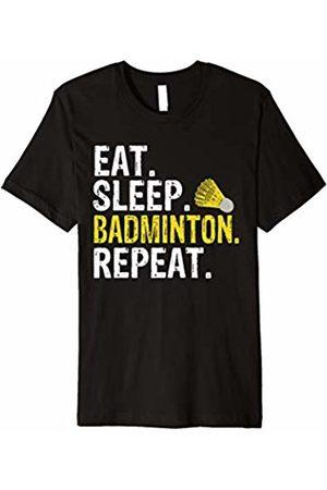Eat Sleep Badminton Repeat Tee Shirts Eat Sleep Badminton Repeat Sports Gift T-Shirt