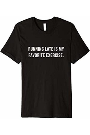Funny T-Shirts & Tees Running late is my favorite exercise - Funny T-Shirt