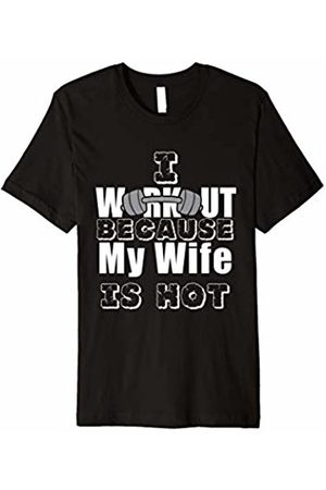 Funny Workout Fitness Tees Mens I Workout Because My Wife Is Hot T-Shirt Funny Motivational