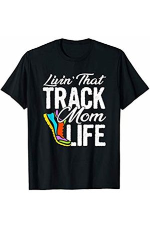 Tropique Track and Field Gift Apparel Living That Track Mom Life! Running Gift for Mothers T-Shirt T-Shirt