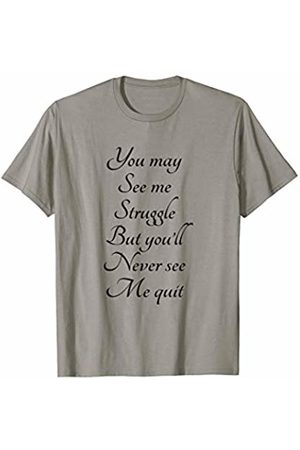 You Will Not See Me Quit You May See Me Struggle - But You'll Never See Me Quit | T-Shirt