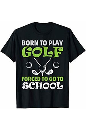 PeeKay Shirt Apparel - Golf Born To Play Golf Forced To Go To School Funny Golfer Shirt
