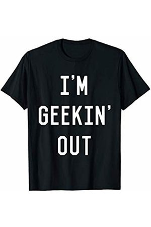 Flippin Sweet Gear I'm Geekin' Out sarcastic nerdy gamer coder T-Shirt
