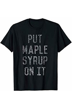 Flippin Sweet Gear Put Maple Syrup On It T-Shirt