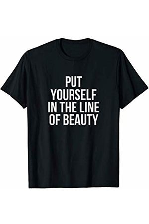 Inspirational Shirts Put Yourself In The Line Of Beauty T-Shirt