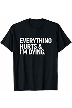 Fitness Lifestyle & Workout Apparel Co. Everything Hurts & I'm Dying - Funny Fitness Saying Workout T-Shirt