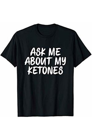Funny Fasting Apparel Ask Me About My Ketones Funny Fasting Diet Gym Gift T-Shirt
