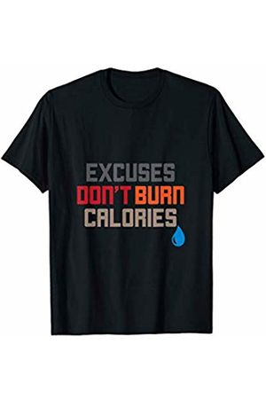 Excuses Don't Burn Calories Workout Gym T-Shirts Excuses Don't Burn Calories Motivational Gym Workout T-Shirt