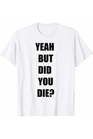 Funny Workout Gym Shirt Yeah But Did You Die ? Funny Workout Gym For women and men T-Shirt