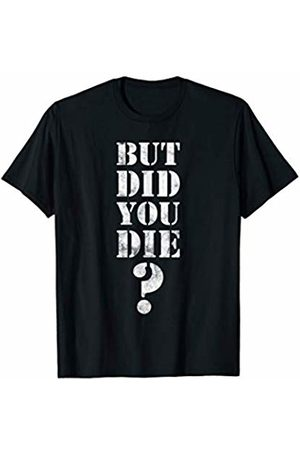 Gym Workout Apparel . But Did you Die? Funny Gym Saying Burpees Workout Gift T-Shirt