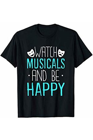 Theatre Designs by Nerrrdy Watch Musicals and Be Happy Funny Theatre T-Shirt