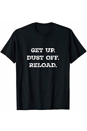 Motivation, Success and Powerful Quote T-Shirts Get Up. Dust Off. Reload. - David Goggins Quote Fitness Gear T-Shirt