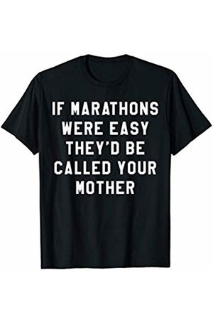 Funny Marathon Gifts & Apparel If Marathons Were Easy They'd Be Your Mother Funny Running T-Shirt