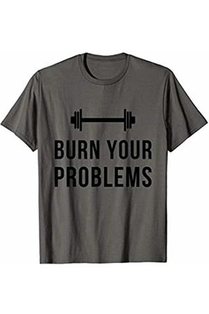 Gym and Workout T-Shirts Burn Your Problems Motivational Workout T-Shirt