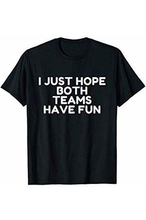 Funny I just hope both teams Have fun gift I just hope both teams have fun for men sport gift saying T-Shirt