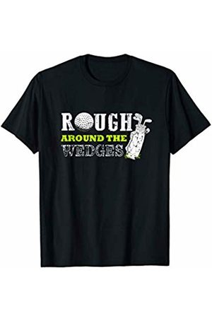 Best Fun Golfing Gift Birthday & Christmas Tees Funny Fathers Day Golf -Rough around the Wedges Gift T-Shirt