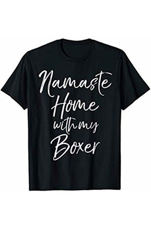 Fun Dog Lover Design Studio Funny Boxer Dog Yoga Pun Quote Namaste Home with My Boxer T-Shirt
