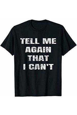 Gym Workout Motivation Apparel Tell Me Again That I Can't Motivational Gym T-Shirt