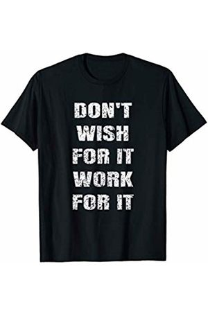 Gym Workout Motivation Apparel Don't Wish For It Work For It Motivational Gym T-Shirt