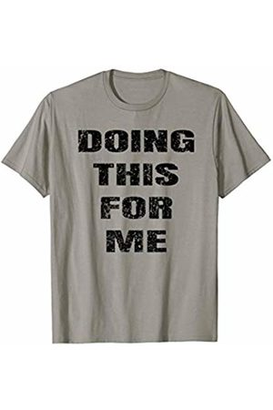 Gym Workout Motivation Apparel Motivational Gym Shirt - Doing This For Me T-Shirt